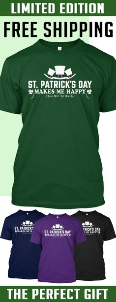 St. Patrick's Day Makes Me Happy - Limited Edition. Only 2 days left for free shipping, get it now!
