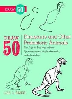 Draw 50 Dinosaurs And Other Prehistoric Animals PDF