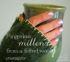 DIY Fingerless mittens from a felted wool sweater from https://chicenvelopements.wordpress.com/2012/10/28/fingerless-mittens-from-an-old-felted-sweater/