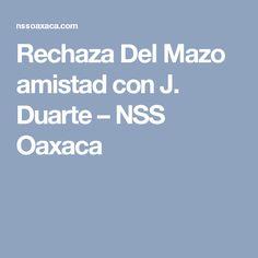 Rechaza Del Mazo amistad con J. Duarte – NSS Oaxaca