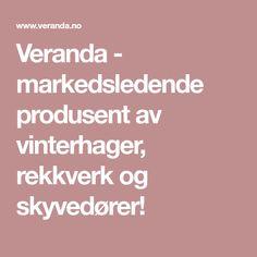 Veranda - markedsledende produsent av vinterhager, rekkverk og skyvedører!
