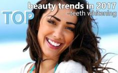 here is collected information about teeth whitening in 2017, top trend products and techniques.
