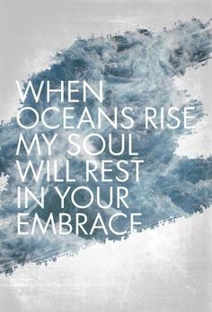 Spirit lead me where my trust is without borders. Let me walk upon the waters, wherever You would call me. Take me deeper than my feet could ever wander and my faith will be made stronger in the presence of my Savior.