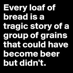 Every loaf of bread is a tragic story... For more #craftbeer fun, check out #Fermentnation
