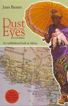 Dust from our Eyes: An unblinkered look at Africa, Second Edition by Joan Baxter – Finalist for the Dayton Literary Peace Prize