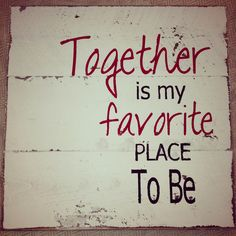 Together is my favorite place to be - signs