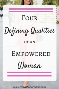 Are you living an empowered life? Here are four qualities of an empowered woman.