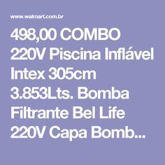 498,00 COMBO 220V Piscina Inflável Intex 305cm 3.853Lts. Bomba Filtrante Bel Life 220V Capa Bomba de Ar -Esporte e Lazer - Piscinas - Walmart.com