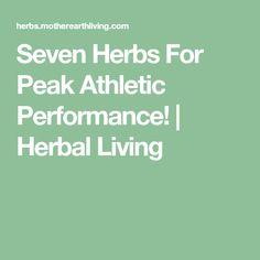 Seven Herbs For Peak Athletic Performance! | Herbal Living