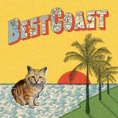 Fast becoming one of My favorite bands, Best Coast. If you don't know, you need to go find out