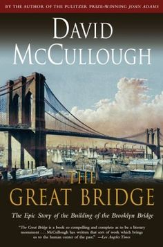 """""""The Great Bridge"""" by David McCullough (a favorite history book)"""
