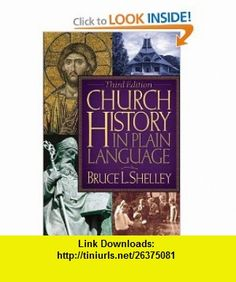 Church History in Plain Language, 3rd Edition (9780718025533) Bruce L. Shelley , ISBN-10: 0718025539  , ISBN-13: 978-0718025533 ,  , tutorials , pdf , ebook , torrent , downloads , rapidshare , filesonic , hotfile , megaupload , fileserve