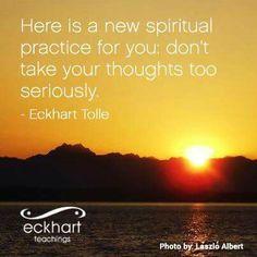 Spiritual Practice. .....Tolle