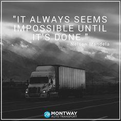 """It always seems impossible until it's done."" - Nelson Mandela #MondayMotivation #montway #quote #quotes #auto #transport #logistics #trucks #transport #cars #car"