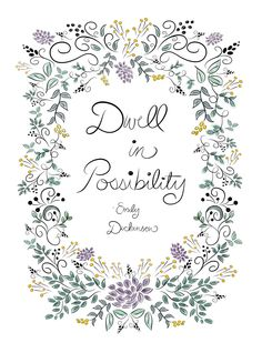 Dwell in Possibility  -Emily Dickinson  #quotes