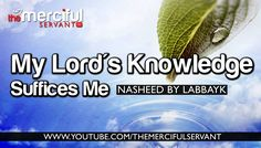 Nasheed ᴴᴰ - My Lord's Knowledge Suffices Me Islamic Nasheed, Islamic Music, My Lord, Alhamdulillah, Great Gifts, Knowledge, Songs, History, Youtube