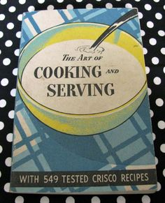 The Art Of Cooking and Serving with 549 Tested Crisco Recipes Copyright 1937 Crisco Recipes, Retro Ads, Book Collection, Amazing Cakes, Good Food, Cooking, Fun, Kitchen, Healthy Food