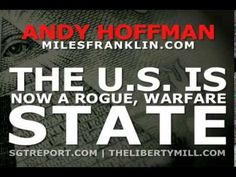 THE U.S. IS NOW A ROGUE, WARFARE STATE -- Andy Hoffman