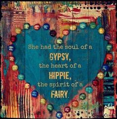 Hipster Decor : Picture DescriptionShe had the soul of a Gypsy, the heart of a Hippie, and the spirit of a Fairy Hippie Love, Hippie Style, Hippie Vibes, Hippie Chick, Bohemian Gypsy, Gypsy Life, Gypsy Soul, Hippie Quotes, Emo Quotes