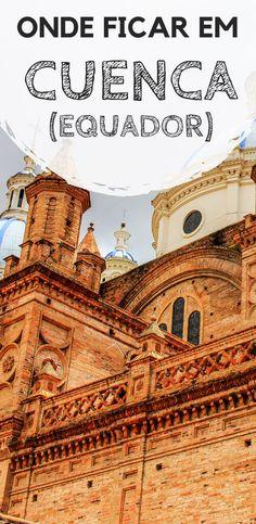 Cuenca, no Equador: Dicas de onde ficar hospedado durante a sua viagem. Descubra qual o melhor bairro, além de hostels e hotéis com excelente custo-benefício. Ecuador, Hostels, South America, Custo, Taj Mahal, Wanderlust, Louvre, Around The Worlds, The Journey