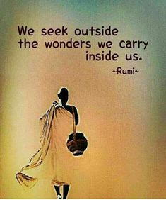 TOP WONDER quotes and sayings by famous authors like Rumi : We seek outside the wonders we carry inside us. Sufi Quotes, Spiritual Quotes, Wisdom Quotes, Positive Quotes, Quotes To Live By, Motivational Quotes, Inspirational Quotes, Back To Home Quotes, Mood Quotes