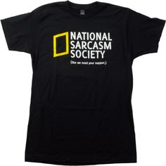Amazon.com: National Sarcasm Society (like we need your support) | Sarcastic Unisex T-shirt: Clothing