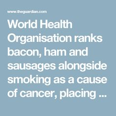 World Health Organisation ranks bacon, ham and sausages alongside smoking as a cause of cancer, placing processed meats in the same carcinogenic category as asbestos, alcohol and arsenic. The World Cancer Research Fund advises eating cured meats as little as possible – ideally not at all. And there's persuasive evidence that, compared to a solely plant-based diet, eating meat shortens life and makes people sicker and fatter. #cancer