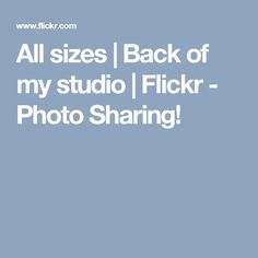 All sizes | Back of my studio | Flickr - Photo Sharing!