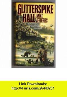 Glitterspike Hall (Heirs to Gnarlesmyre, No 1) (9780061002274) Mike Jefferies , ISBN-10: 0061002275  , ISBN-13: 978-0061002274 ,  , tutorials , pdf , ebook , torrent , downloads , rapidshare , filesonic , hotfile , megaupload , fileserve