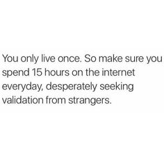 Image discovered by Mia. Find images and videos about love, art and funny on We Heart It - the app to get lost in what you love. Words Quotes, Wise Words, Me Quotes, Funny Quotes, Sayings, Fiance Quotes, Sarcastic Quotes, Qoutes, Real Talk Quotes