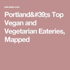 Portland's Top Vegan and Vegetarian Eateries, Mapped