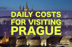 Daily Travel Costs For Visiting Prague — Backpacking Europe City Price Guide Series!
