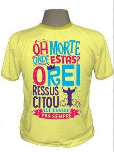 Camiseta Católica – Oh morte onde estas o rei ressuscitou Ele venceu pra  sempre Essa Camisetas 01e4ac5e7277b