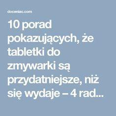 10 porad pokazujących, że tabletki do zmywarki są przydatniejsze, niż się wydaje – 4 rada jest świetna   Doceniac Home Hacks, Home Remedies, Diy And Crafts, Clever, Survival, Good Things, Cleaning, Tips, Doilies