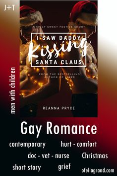 I Saw Daddy Kissing Santa Claus by Reanna Pryce - contemporary gay romance books #mmromance #gayromancebooks #readwithofelia Christmas Short Stories, I Saw, Romance Books, Kissing, Grief, Bestselling Author, It Hurts, Daddy, Santa