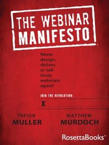 There is a goal-to protect the world from really bad webinars. Join authors Matthew Murdoch and Treion Muller in this revolution with THE WEBINAR MANIFESTO and dig deep into the principles and behaviors that will transform the webinar world.