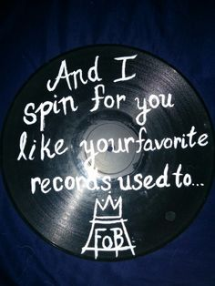 Lyrics from Favorite Record by Fall Out Boy painted onto an old record (made by @mxmistyeyed) [if you repin, please don't remove the credit!]