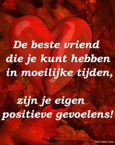 De beste vriend die je kunt hebben in moeilijke tijden, zijn je eigen positieve gevoelens!