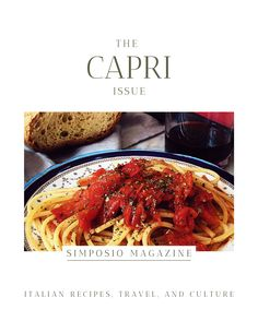 Capri tomato pasta. Get the Capri issue of Simposio, an Italian magazine,  and travel to Italy through pictures, stories, legends, culture, and recipes.