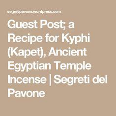 Guest Post; a Recipe for Kyphi (Kapet), Ancient Egyptian Temple Incense | Segreti del Pavone