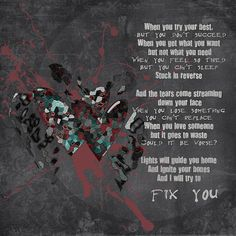 Coldplay - fix you.......Song has more meaning to me than I can express