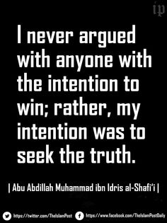 """I never argued with anyone with the intention to win; rather, my intention was to seek the truth."" 