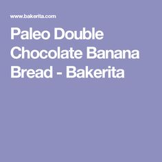Paleo Double Chocolate Banana Bread - Bakerita