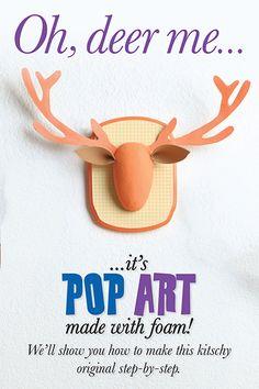 Oh, deer me...it's DIY pop art made with foam!