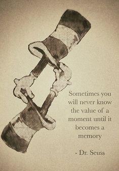 alguns momentos você nunca saberá quanto valeu até que tornem-se memórias.