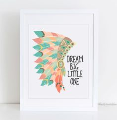 Dream Big Little One Native American Headdress Printable, Tribal Nursery Print, Boho Printable, Kids Wall Print, Nursery Wall Art Printable by TheLilPrintables on Etsy https://www.etsy.com/listing/266089445/dream-big-little-one-native-american