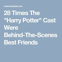 "28 Times The ""Harry Potter"" Cast Were Behind-The-Scenes Best Friends"