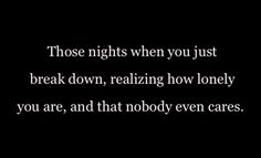 """Grip of Reality _ """"Those nights when you just break down, realizing how lonely you are, and that nobody even cares."""""""