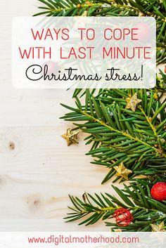 Ways To Cope With Last Minute Christmas Stress | www.digitalmotherhood.com