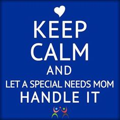Keep Calm, let a Special Needs Mom handle it